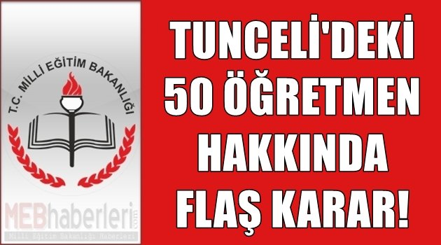 Tunceli'deki 50 öğretmen hakkında flaş karar!